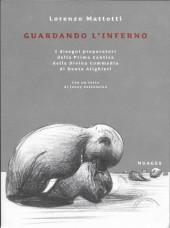 (AUT) Mattotti (en italien) - Guardando l'inferno : I disegni preparatori della Prima Cantica della Divina Commedia di Dante Aligheri