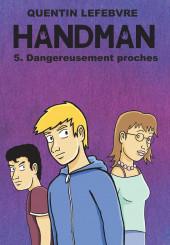 Handman -5- Dangereusement proches
