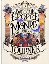 La baroque épopée du monde qui ne voulait plus tourner -1- Volume 1