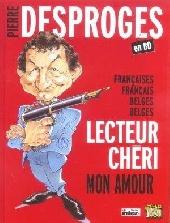Pierre Desproges en BD - Françaises, Français, Belges, Belges, Lecteur chéri, mon amour !