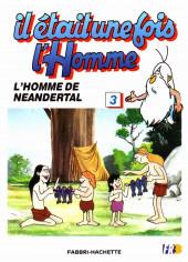 Il était une fois l'homme -3- L'homme de Neandertal