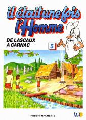 Il était une fois l'homme -5- De Lascaux à Carnac