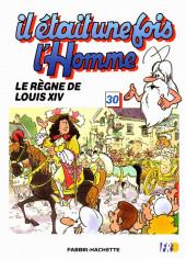 Il était une fois l'homme -30- Le règne de Louis XIV