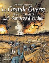 La grande Guerre (Glogowski) -1- 1914-1916 ... de Sarajevo à Verdun