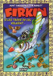 Firkin -1- Si les trous du cul volaient...
