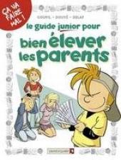 Les guides Junior -3- Le guide junior pour bien élever les parents