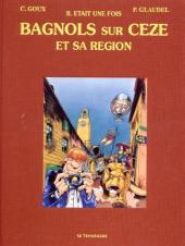 Il était une fois Bagnols sur Cèze et sa région - Tome TT