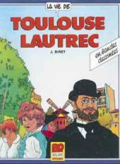 La vie de... -2- Toulouse Lautrec