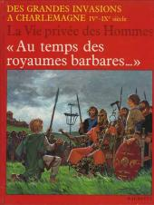 La vie privée des Hommes -14- Au temps des royaumes barbares... - Des grandes invasions à Charlemagne IVe-IXe siècle