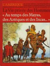 La vie privée des Hommes -17- Au temps des Mayas, des Aztèques et des Incas... - L'Amérique