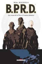 B.P.R.D. -1- Au creux de la Terre & autres histoires
