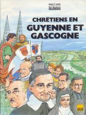 Les grandes heures des églises - Chrétiens en Guyenne et Gascogne