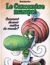 Le concombre masqué -4- Comment devenir maître du monde?