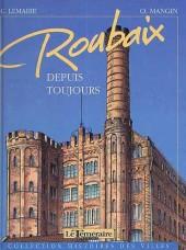 Histoires des Villes (Collection) - Roubaix - Depuis toujours