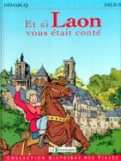 Histoires des Villes (Collection) - Et si Laon vous était conté
