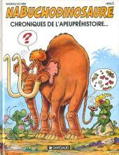 Nabuchodinosaure -2- Chroniques de l'apeupréhistoire...