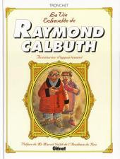 Raymond Calbuth -INT- La vie échevelée de Raymond Calbuth - Aventurier d'appartement