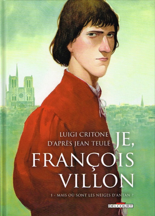 Couverture de Je, François Villon -1- Mais où sont les neiges d'antan ?