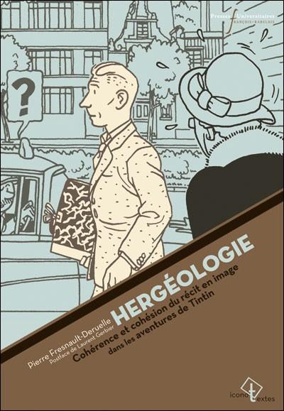 Couverture de (AUT) Hergé -23- Hergéologie, cohérence et cohésion du récit en image dans les aventures de Tintin