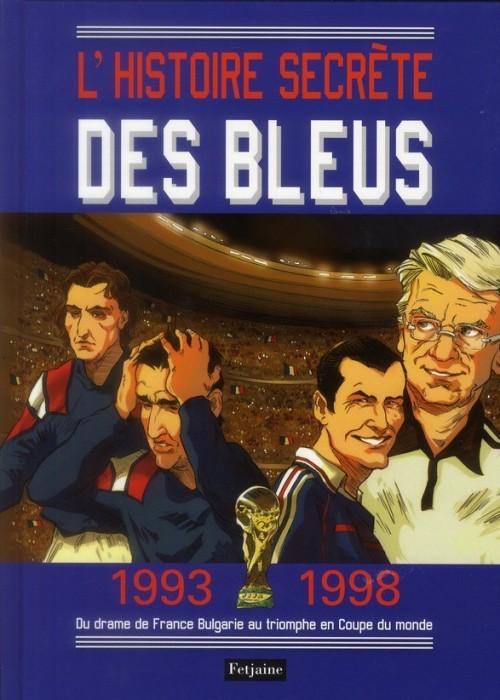 Couverture de L'histoire secrète des bleus - 1993-1998 Du drame de France Bulgarie au triomphe en Coupe du monde
