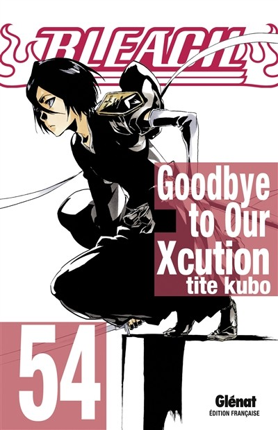 Couverture de Bleach -54- Goodbye to Our Xcution