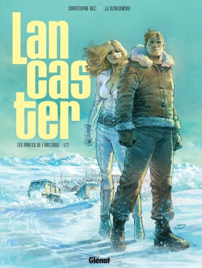 Lancaster - Tome 01 : Les Portes de l'Arctique