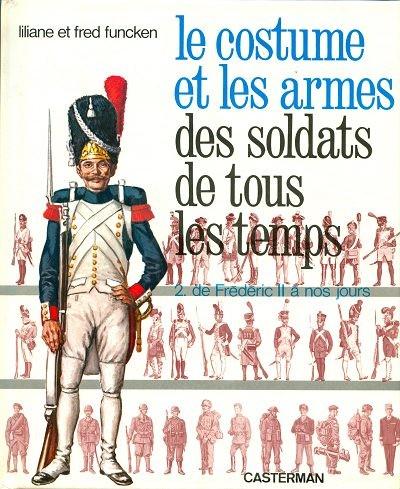 Couverture de (AUT) Funcken -U1 2- Le costume et les armes des soldats de tous les temps - De Frédéric II à nos jours