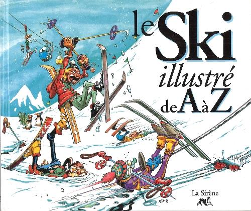 Couverture de Illustré (Le Petit) (La Sirène / Soleil Productions / Elcy) - Le Ski illustré de A à Z