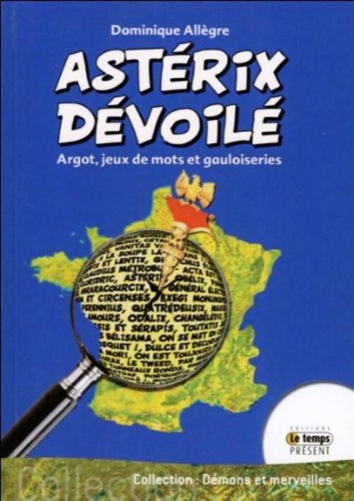Couverture de Astérix (Autres) - Astérix dévoilé - Argot, jeux de mots et gauloiseries