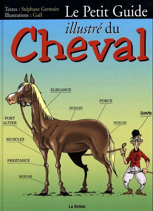 Couverture de Illustré (Le Petit) (La Sirène / Soleil Productions / Elcy) - Le Petit Guide illustré du Cheval