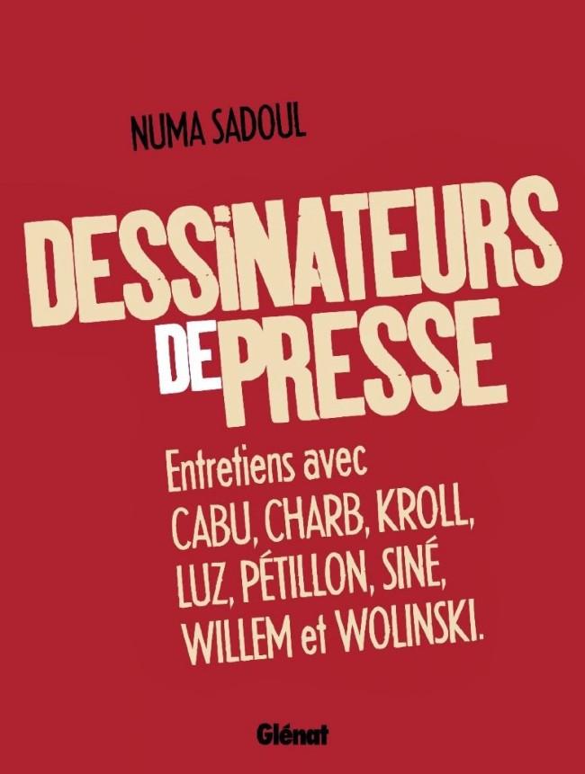 Couverture de Dessinateurs de presse - Entretiens avec Cabu, Charb, Kroll, Luz, Pétillon, Siné, Willem et Wolinski