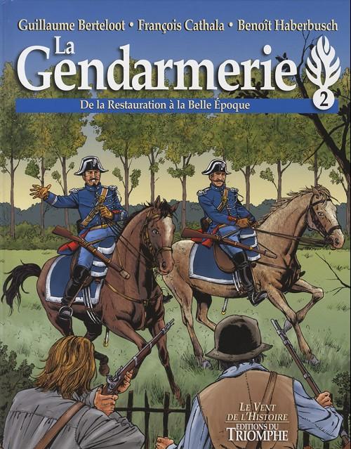 Couverture de La gendarmerie -2- De la restauration à la belle epoque