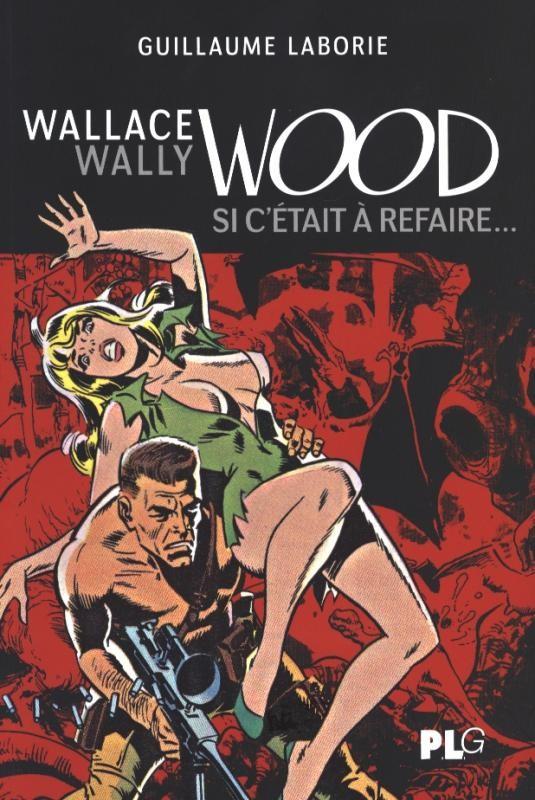 Couverture de (AUT) Wood, Wallace - Wallace Wally Wood, si c'était à refaire...