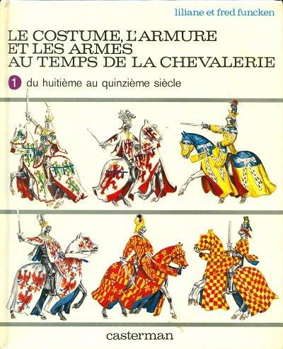 Couverture de (AUT) Funcken -U2 1- Le costume, l'armure et les armes au temps de la chevalerie - du huitième au quinzième siècle