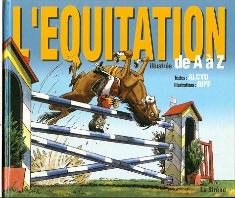 Couverture de Illustré (Le Petit) (La Sirène / Soleil Productions / Elcy) - L'Equitation illustrée de A à Z
