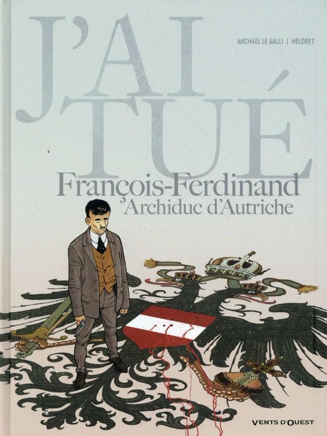 Couverture de J'ai tué -2- J'ai tué - François-Ferdinand, Archiduc d'Autriche