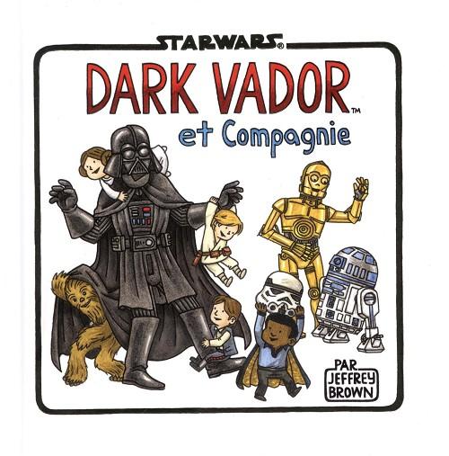 Star Wars Jeffrey Brown Dark Vador Et Compagnie