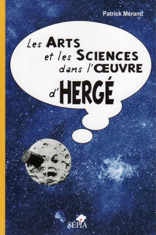 Couverture de (AUT) Hergé - Les arts et les sciences dans l'œuvre d'Hergé