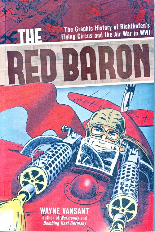 Couverture de Red Baron: The Graphic History of Richthofen's Flying Circus and the Air War in WWI (2014) - he Red Baron: The Graphic History of Richthofen's Flying Circus and the Air War in WWI