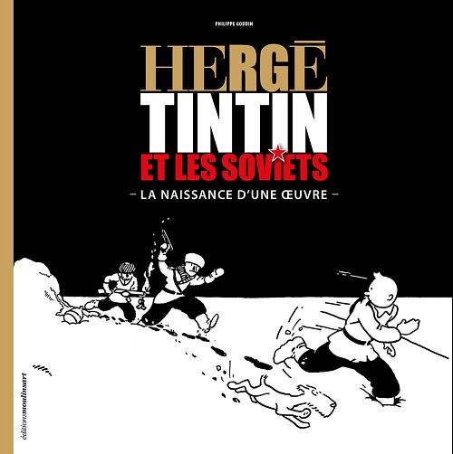 Couverture de Tintin - Divers -1- Hergé, Tintin et les soviets - La naissance d'une œuvre