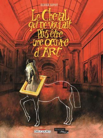 Couverture de Le cheval qui ne voulait plus être une œuvre d'art - Le Cheval qui ne voulait plus être une œuvre d'art