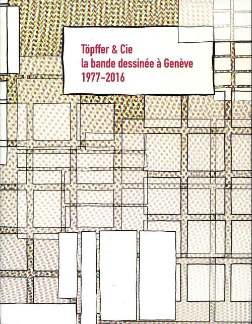 Couverture de (DOC) Études et essais divers - Töpffer & cie, la bande dessinée à Genève 1977-2016