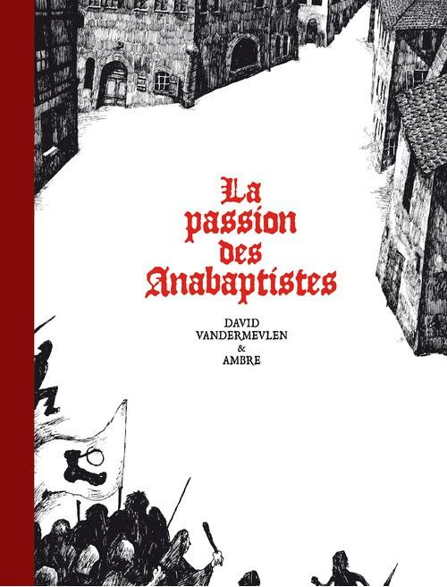 Couverture de La passion des Anabaptistes