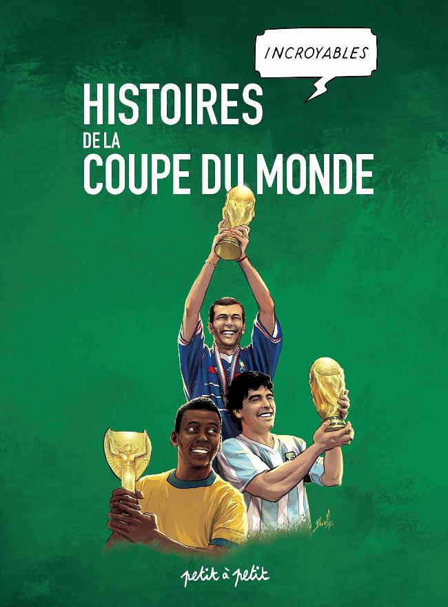 Couverture de Histoires incroyables de la coupe du monde