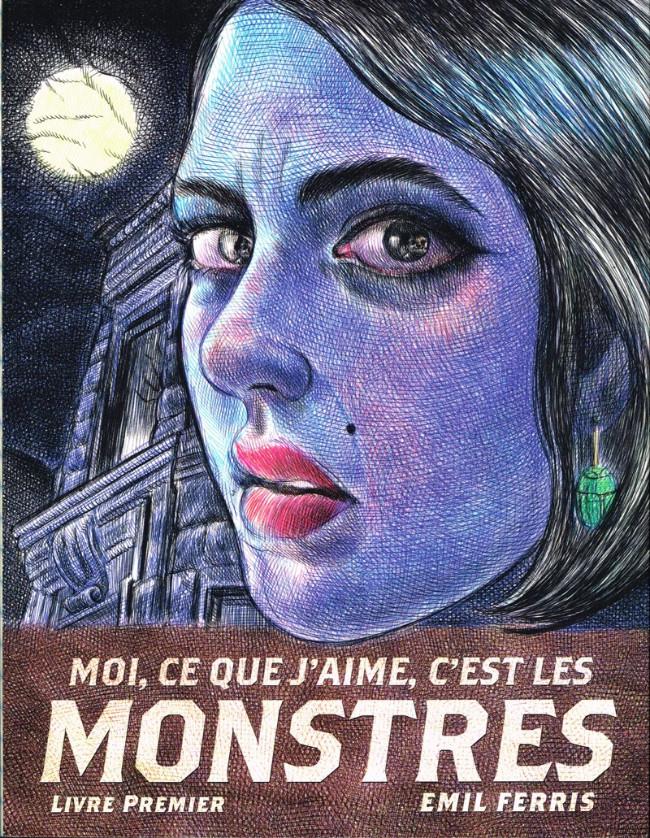 Moi, ce que j'aime, c'est les monstres (1) : Moi, ce que j'aime, c'est les monstres. Livre premier. Fauve d'or prix du meilleur album Angoulême 2019