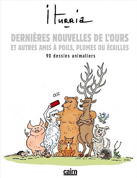 Couverture de (AUT) Iturria - Dernières nouvelles de l'ours et autres amis à poils, plumes ou écailles... 90 dessins animaliers