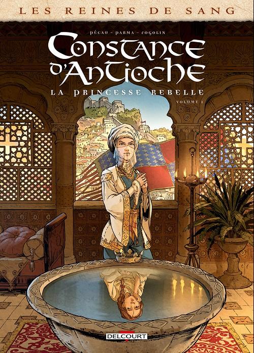 Couverture de Les reines de sang - Constance d'Antioche, la Princesse rebelle -1- Volume 1