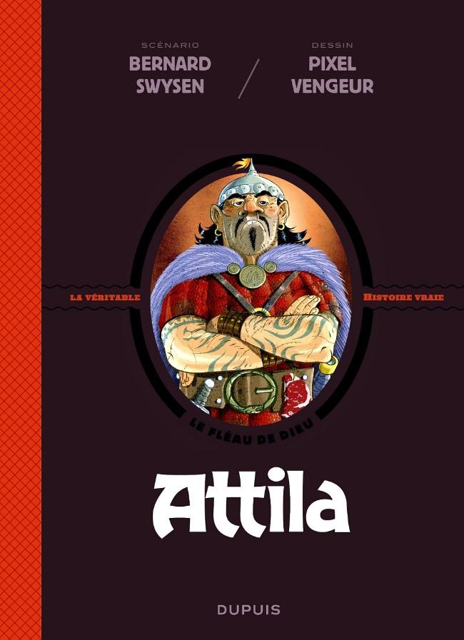 Couverture de La véritable Histoire vraie / Les méchants de l'Histoire -4- Attila