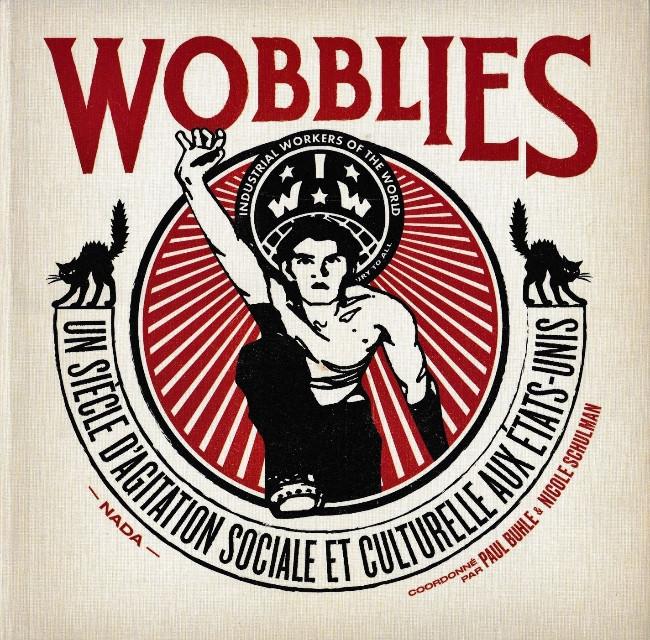 Couverture de Wobblies - Wobblies - Un siècle d'agitation sociale et culturelle aux États-Unis