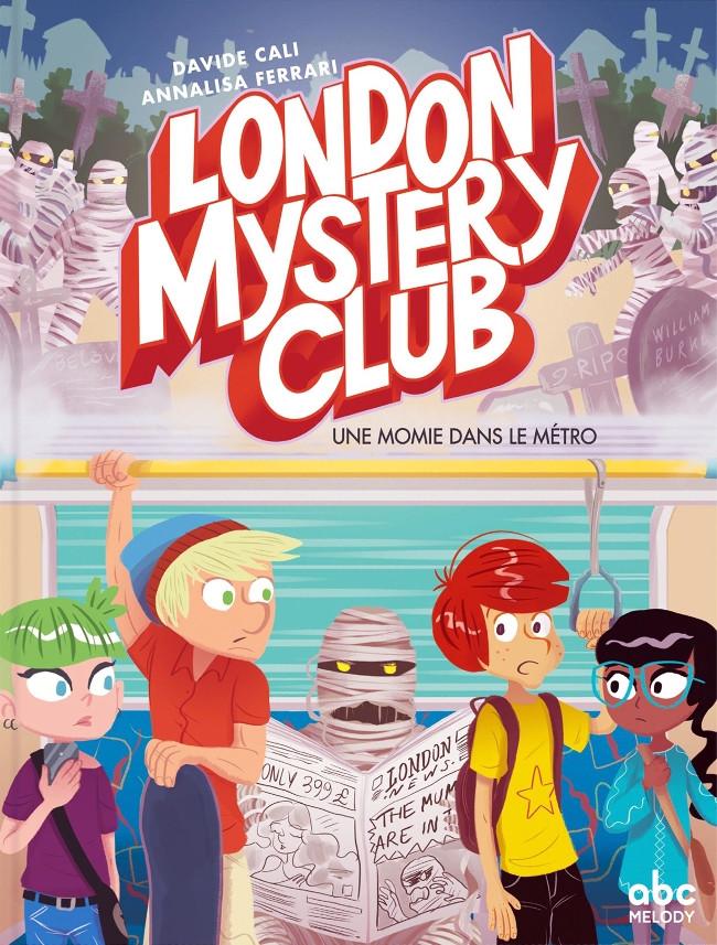 Couverture de London Mystery Club -2- Une momie dans le métro